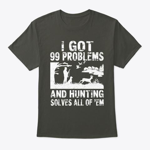Hunting T Shirt   99 Problems Smoke Gray T-Shirt Front