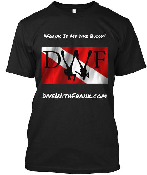 """Frank Is My Dive Buddy"" Dvvf Divewithfrankcom Black T-Shirt Front"