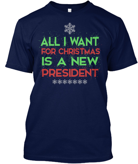 All I Want For Christmas   New President Navy T-Shirt Front