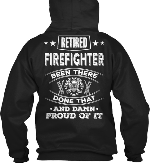 Retired Firefighter Been There Done That Black T-Shirt Back