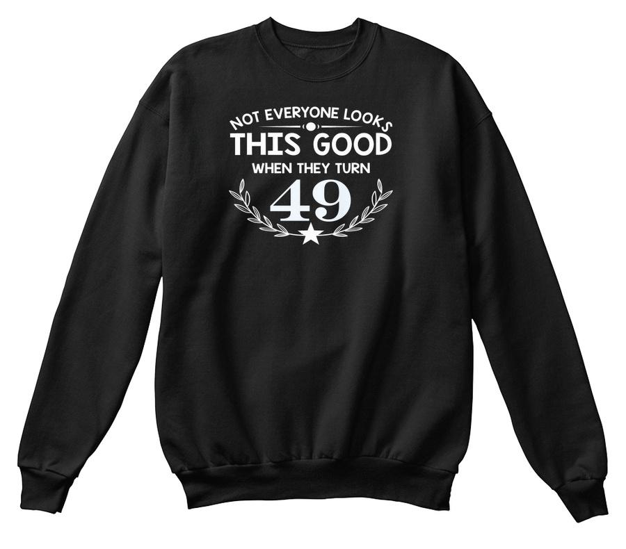^not Everyone Looks Good When Turn 49 Hoodie Tshirt