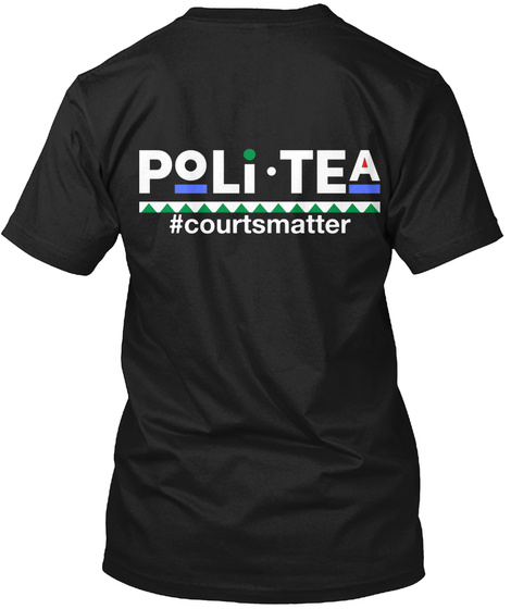 Poli Tea #Courtsmatter Black T-Shirt Back