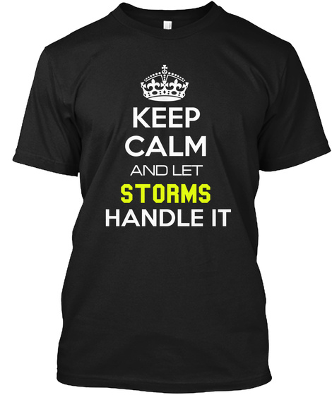 Keep Calm And Let Storms Handle It Black T-Shirt Front