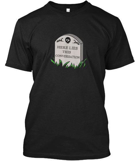 Here Lies This Conversation Black T-Shirt Front