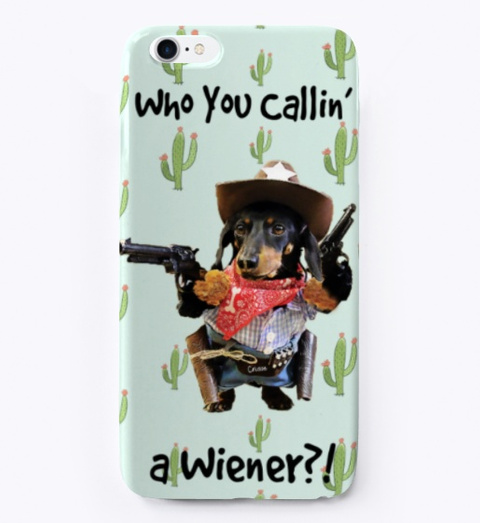 Who You Callin' A Wiener I Phone Case Standard T-Shirt Front