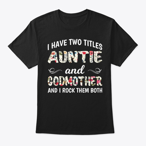 Auntie And Godmoth Funny Shirt Hilarious Black T-Shirt Front