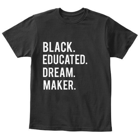Black. Educated. Dream. Maker. Black T-Shirt Front