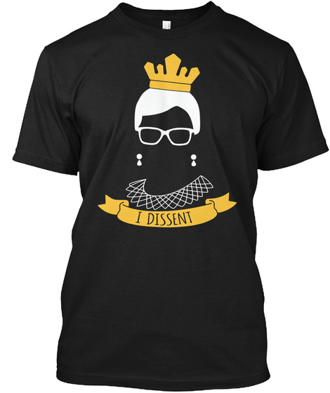 I Dissent Rbg Ruth Bader Ginsburg Shirt Black T-Shirt Front