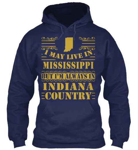 I May Live In Mississippi But I'm Always In Indiana Country Navy T-Shirt Front