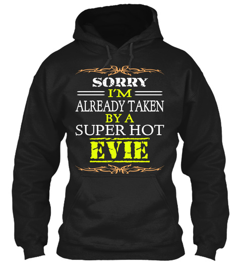 Sorry I'm Already Taken By A Super Hot Evie Black T-Shirt Front