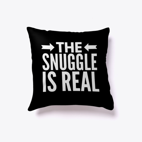 The Snuggle Is Real #Boosted Pillow Black T-Shirt Front