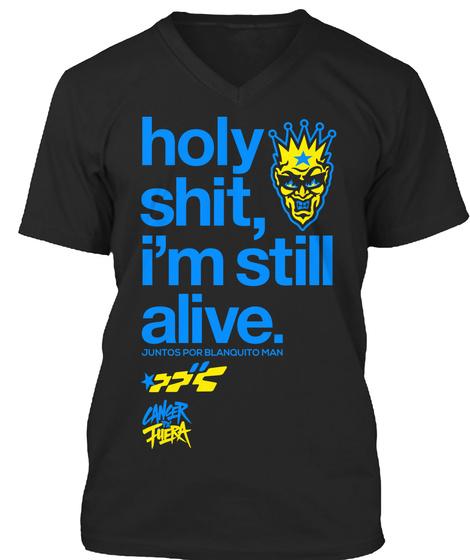 Holy Shit,I'm Still Alive. Juntos Por Blanquito Man Black T-Shirt Front
