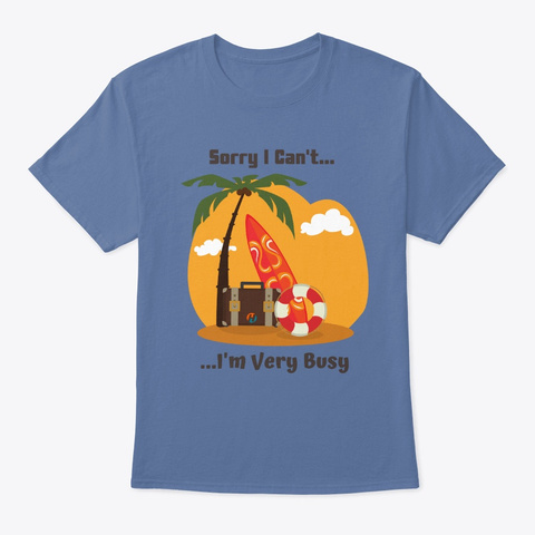 Sorry I Can't...I'm Very Busy Denim Blue T-Shirt Front