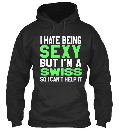 I Hate Being Sexy But I'm A Swiss So I Can't Help It Jet Black T-Shirt Front