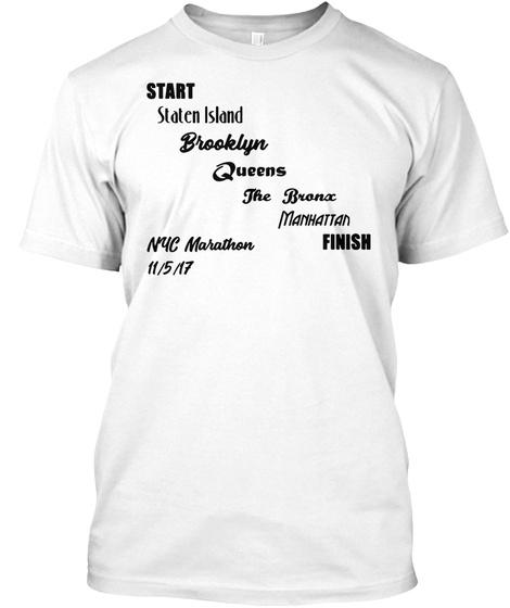 Start Staten Island Brooklyn Queens The Bronx Manhattan Finish Nyc Marathon 11/5/17 White T-Shirt Front