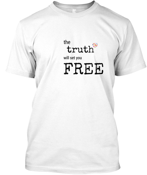 The Truth Will Set You Free White T-Shirt Front