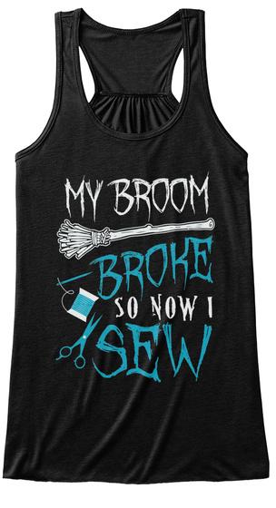 My Broom Broke So Now I Sew Black T-Shirt Front