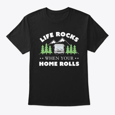 Life Rocks When Your Home Rolls Black T-Shirt Front