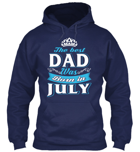 The Best Dad Was Born In July Navy T-Shirt Front