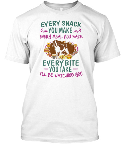 Every Snack You Make Every Meal You Bake Every Bite You Take I'll Be Watching You White T-Shirt Front