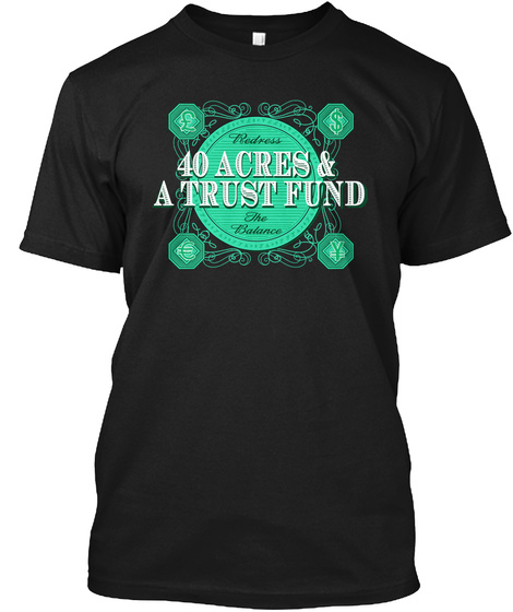 Redress 40 Acres & A Trust Fund The Balance Black T-Shirt Front