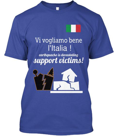 Vi Vogliamo Bene L Ltalia Earthquache Is Devaslating Support Victims Deep Royal T-Shirt Front