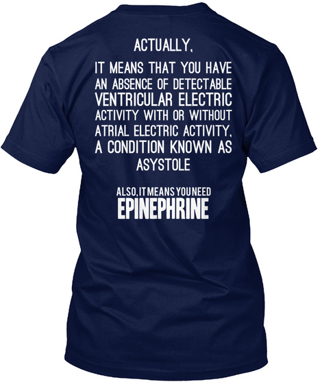 Actually It Means That You Have An Absence Of Detectable Ventricular Electric Activity With Or Without Atrial... Navy T-Shirt Back
