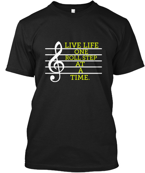 Live Life One Roll Step At A Time. Black T-Shirt Front