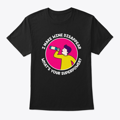 Wine. Drink. Alcohol. Superpower. Hero. Black T-Shirt Front