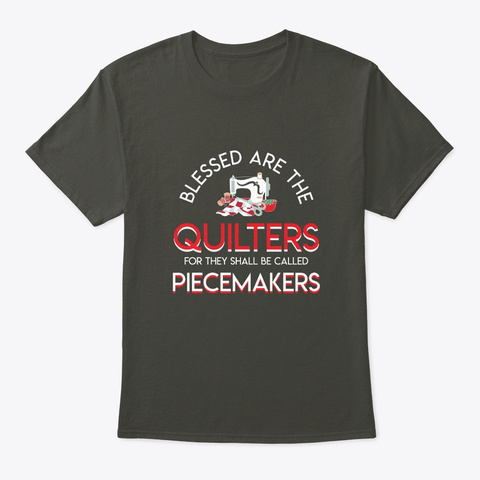 Blessed Are Quilters Be Call Piecemakers Smoke Gray T-Shirt Front