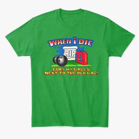 When I Die Old Bag Bowling Shirt Kelly Green T-Shirt Front