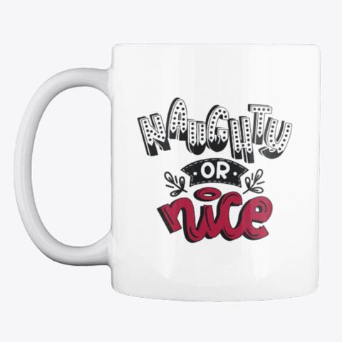 Naughty Or Nice Coffee Mug White T-Shirt Front