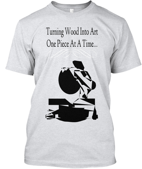 Turning Wood Into Art One Piece At A Time... Ash T-Shirt Front