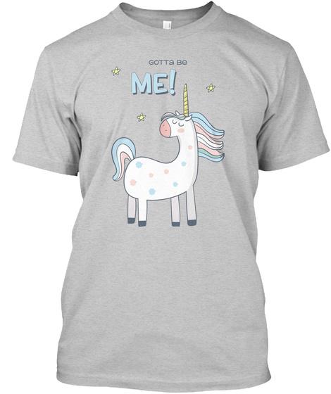 Gotta Be Me   Transgender Unicorn Light Steel T-Shirt Front