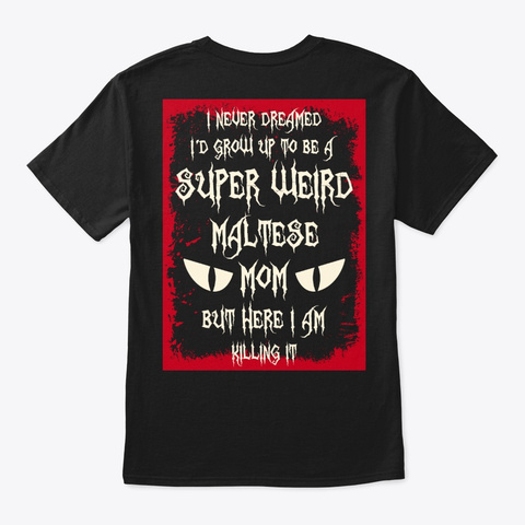 Super Weird Maltese Mom Shirt Black T-Shirt Back