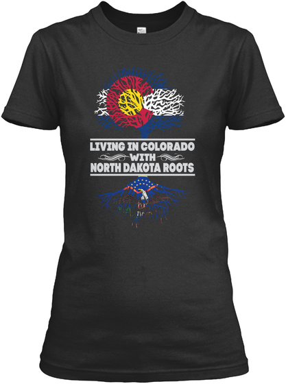 Living In Colorado With North Dakota Roots Black T-Shirt Front
