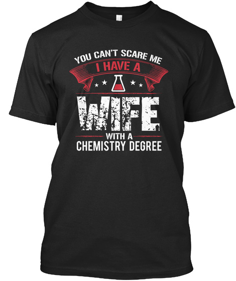 You Cannot Scare Me I Have A Wife With A Chemistry Degree Black T-Shirt Front