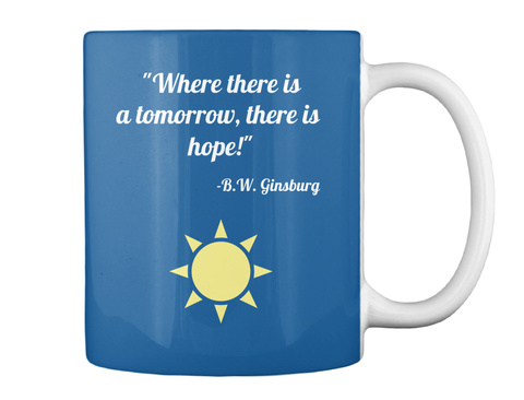 """Where There Is A Tomorrow, There Is  Hope!""   B.W. Ginsburg Dk Royal Mug Back"