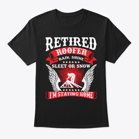 Retired Roofer Staying Home Retirement Black T-Shirt Front