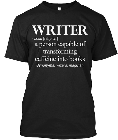Writer Noun Rahy Ter A Person Capable Of Transforming Caffeine Into Books Synonymous Wizard Magician Black T-Shirt Front