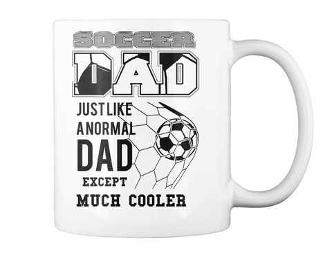 Soccer Dad Just Like A Normal Dad Except Much Cooler White Taza Back