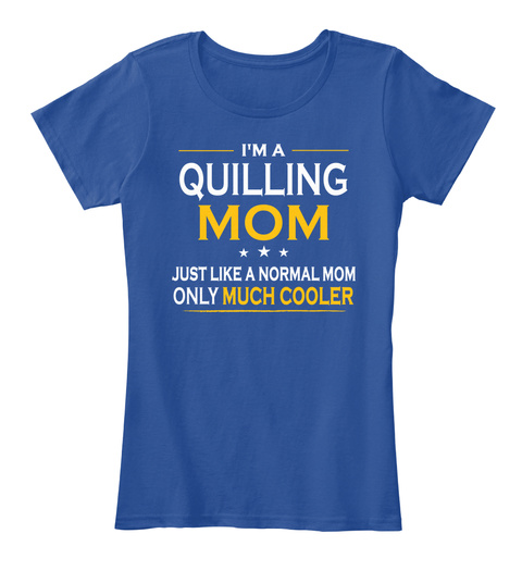 Quilling Mom Only Much Cooler Gift Deep Royal  T-Shirt Front