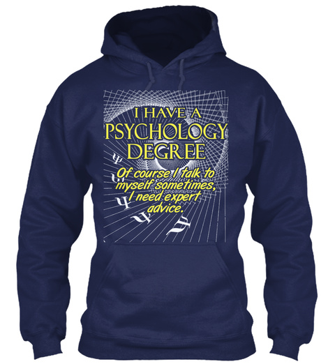 I Have A Psychology Degree Of Course I Talk To Myself Sometimes I Need Expert Advice Navy áo T-Shirt Front