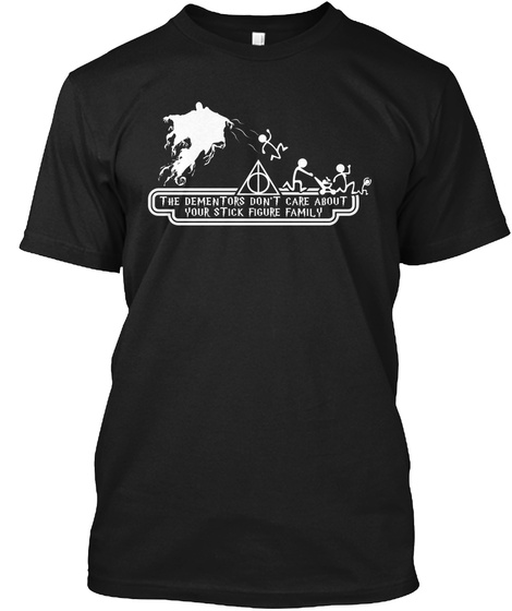 The Dementors Don't Care About Your Stick Figure Family Black T-Shirt Front