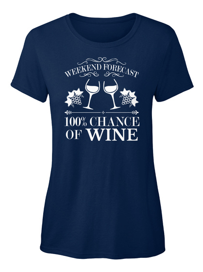 Weekend Forecast 100% Chance Of Wine Navy T-Shirt Front
