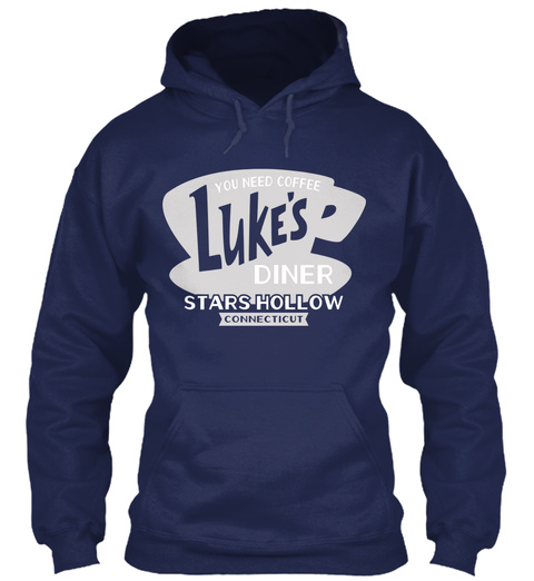 You Need Coffee Lukes Diner Stars Hollow Connecticut Navy Sweatshirt Front
