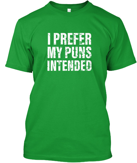 I Prefer My Puns Intended Kelly Green T-Shirt Front