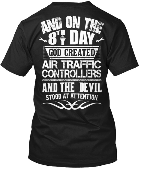And Only 8 Day God Created Air Traffic Controllers And The Devil Stood At Attention Black T-Shirt Back