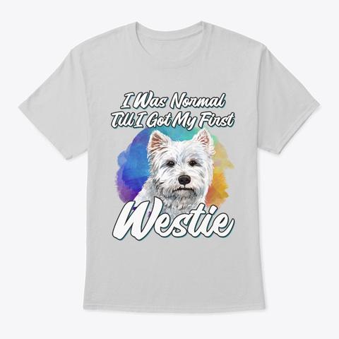 Funny Westie Lover Gift, Normal Till Light Steel T-Shirt Front