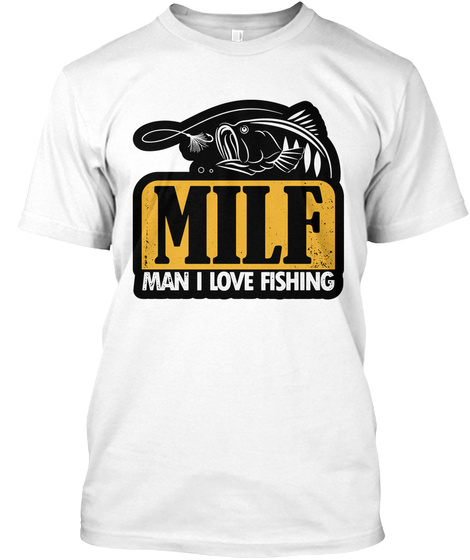 Milf Man I Love Fishing White T-Shirt Front